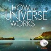 how-the-universe-works